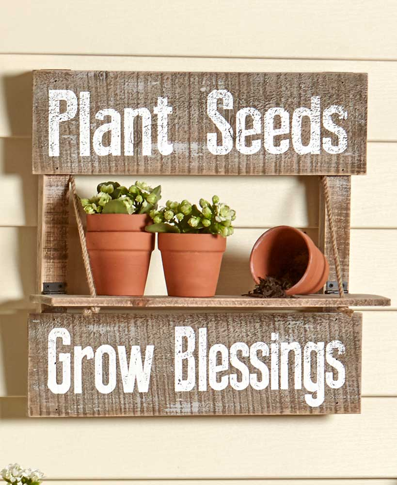 """Plant Seeds Grow Blessings"" Sign With Shelf"